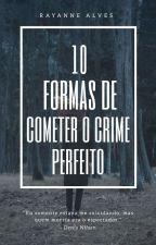 10 Formas de cometer o crime perfeito  by 66fxck6u