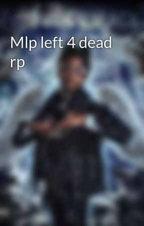 Mlp left 4 dead rp - main characters - Wattpad