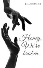 Honey, We're broken by Juuuliapw