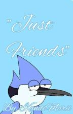 Just Friends (Mordecai x Reader) by KandiMarii