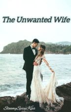 The Unwanted Wife by SteamySpicyKiss