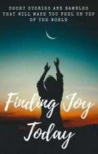 Finding Joy Today by coffeeshopreads