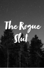 The Rogue Slut by EmilyTequi413