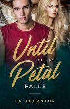 Until The Last Petal Falls - A Bad Boy Romance by RoseGoldMermaids