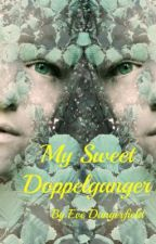 My Sweet Doppelganger#Wattys2014 by Evelyndangerfield