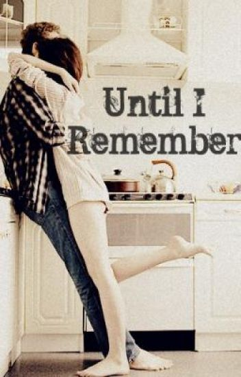 Until I Remember