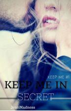 Keep Me In Secret - Keep Me #1 by JennMadness