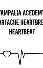 Vampalia Acedemy: Heartache, Heartbreak, Heartbeat by Katiegrierndallas