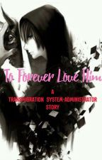 To Forever Love Him  by theanimeoutcast