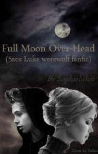 Full Moon Over-Head(5SOS Luke Werewolf Fanfic) by Sophielulu6