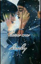 ~Love me slowly  by jackelinayala24