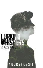 LURKING WHISPERS ➵ a roleplay by yourstessie