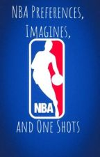 NBA Preferences, One Shots, and Imagines by bored_time