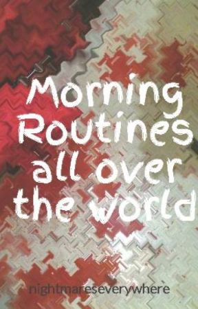 Morning Routines all over the world by nightmareseverywhere