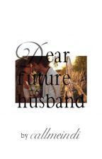 Dear future husband by callmeindi