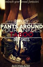Pants Around Your Ankles Taboo (boyxboy One-Shots) by Scars_And_Stories