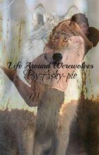Life Around Werewolves by Ashala27