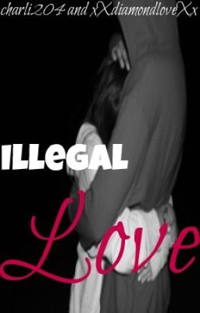 Illegal Love by xXdiamondloveXx
