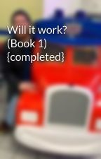 Will it work? (Book 1) {completed} by 626edge