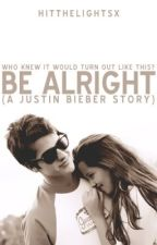 Be Alright. (a Justin Bieber story) by ottawalieber