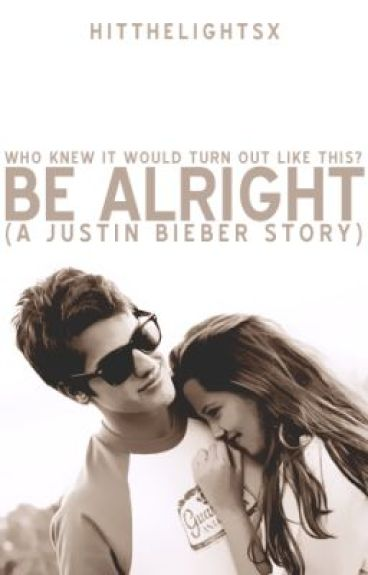 Be Alright. (a Justin Bieber story) by HitTheLightsx