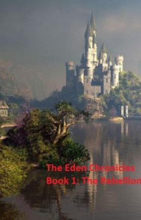 The Eden Chronicles Book 1: The Rebellion by hellas98