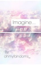 Imagine... (Magcon Imagines) by dallasxduh