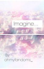 Imagine... (Magcon Imagines) by dallasxduh
