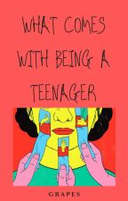 What Comes With Being A Teenager  by stewarddies