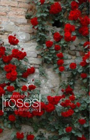 roses | Camren (Short Story) by canola-jauregooey