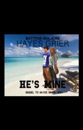 Hayes Grier- He's mine (Sequel to Hayes Grier- Why) by goalie306