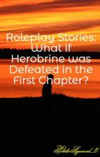 Roleplay Stories: What if Herobrine was Defeated in the First Chapter? by PotatoSquared_15
