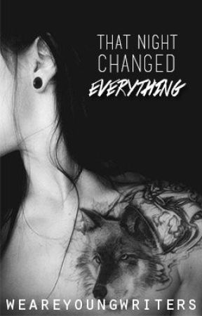 That Night Changed Everything (Slowly Editing + COMPLETED) by weareyoungwriters
