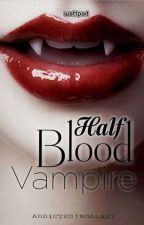 Half Blood Vampire  by AddictedInGalaxy