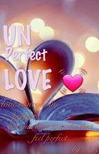 unperfect love💖 by aalfiiyaah