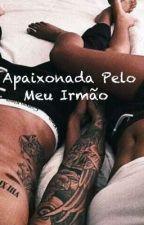 Apaixonada Pelo Meu Irmão  by Unicornio100Amor