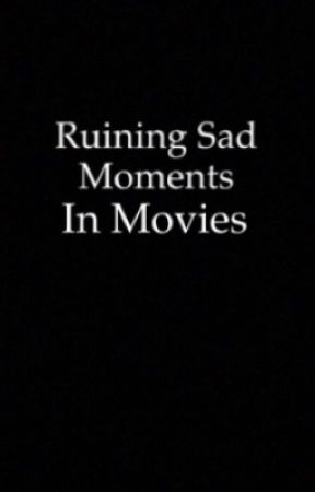ruining sad moments in movies by Blazing_Trailz
