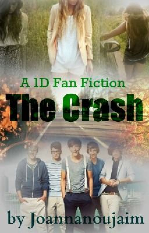 The Crash (A One Direction Fan Fiction) by joannanoujaim
