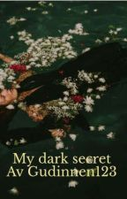 My dark secret by Gudinnen123