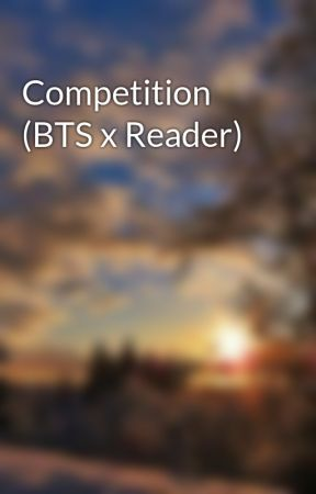 Competition (BTS x Reader) by Divergentfan262