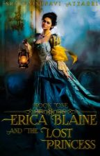 Erica Blaine - And The Lost Princess || BOOK 1 || by SweetRavenclaw12