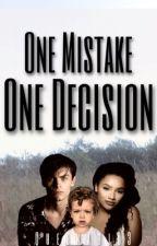 One mistake, One decision. by xoxofanficsxoxo