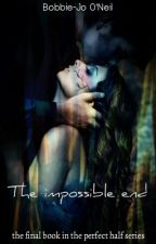 The Impossible End(The Final Book of The Perfect Half Series) by BobbieJoONeil