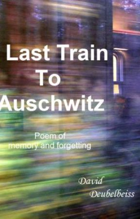 Last Train To Auschwitz by DavidDeubelbeiss
