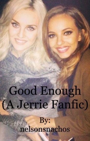 Good Enough (A Jerrie FanFiction)