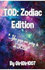 TOD: Zodiac Edition by GirlGirl007