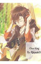 Over King by Rhiyuda26