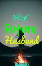 Dear Future Husband  by jusansexy