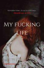 My Fucking Life by TamaraComa