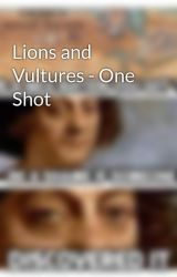 Lions and Vultures - One Shot by brokeassunistudent